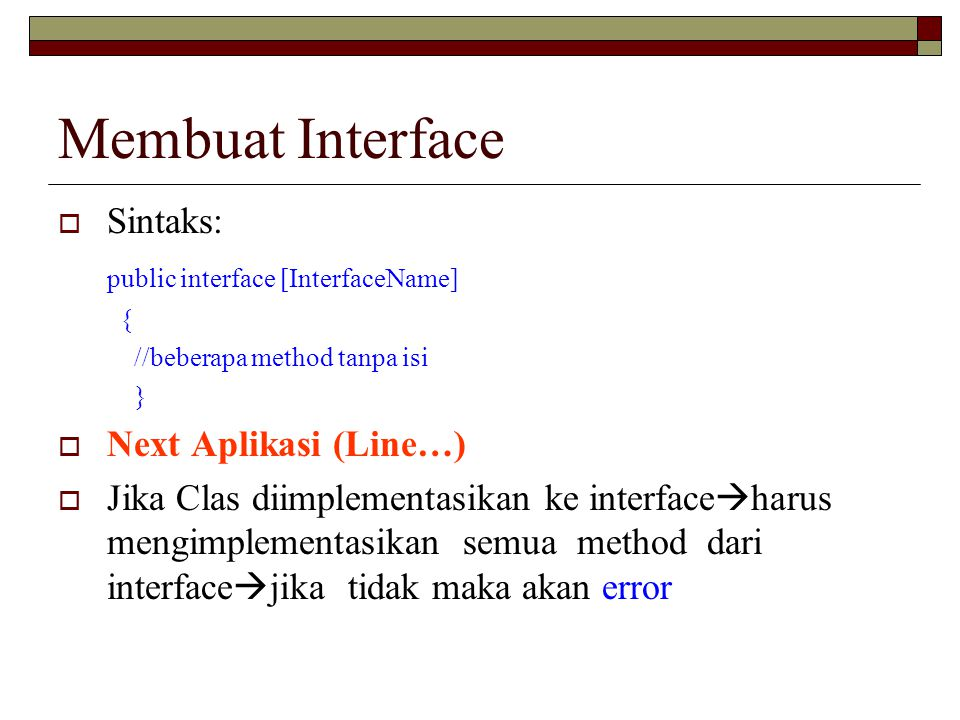 Membuat Interface Sintaks: public interface [InterfaceName]